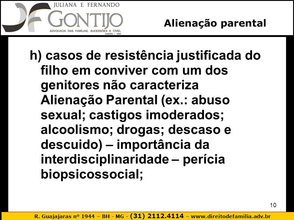 R. Guajajaras nº 1944 – BH - MG - (31) 2112.4114 – www.direitodefamilia.adv.br 10 h) casos de resistência justificada do filho em conviver com um dos