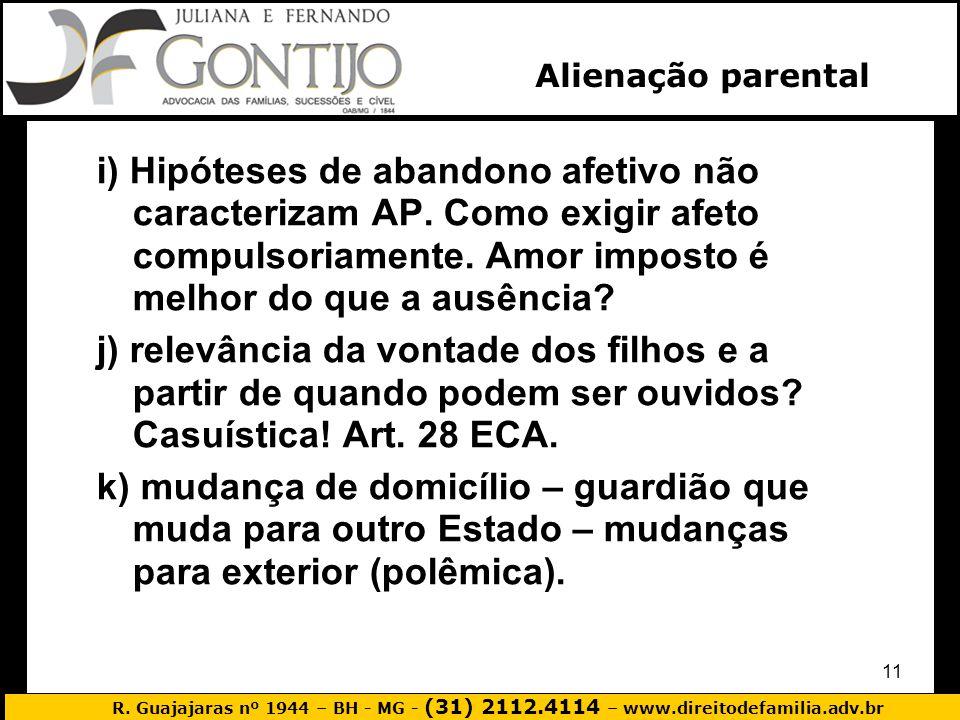 R. Guajajaras nº 1944 – BH - MG - (31) 2112.4114 – www.direitodefamilia.adv.br 11 i) Hipóteses de abandono afetivo não caracterizam AP. Como exigir af