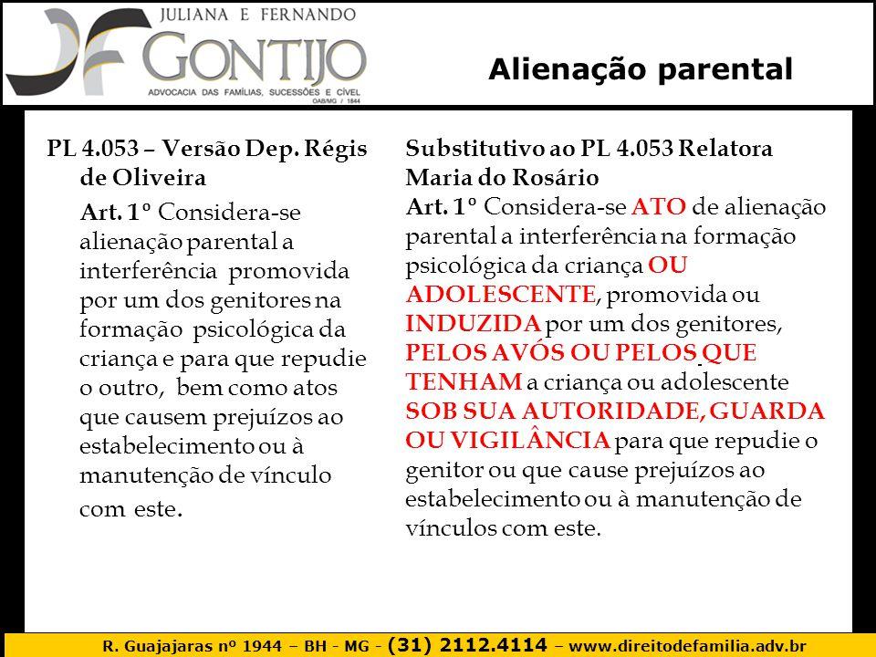 R. Guajajaras nº 1944 – BH - MG - (31) 2112.4114 – www.direitodefamilia.adv.br PL 4.053 – Versão Dep. Régis de Oliveira Art. 1º Considera-se alienação