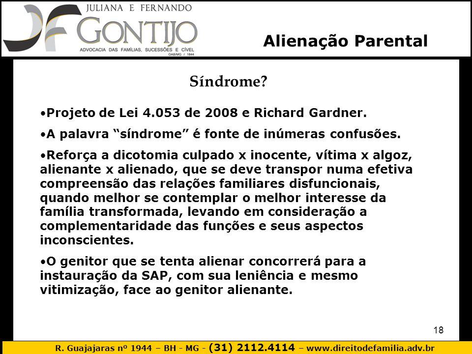 R. Guajajaras nº 1944 – BH - MG - (31) 2112.4114 – www.direitodefamilia.adv.br 18 Alienação Parental Síndrome? Projeto de Lei 4.053 de 2008 e Richard