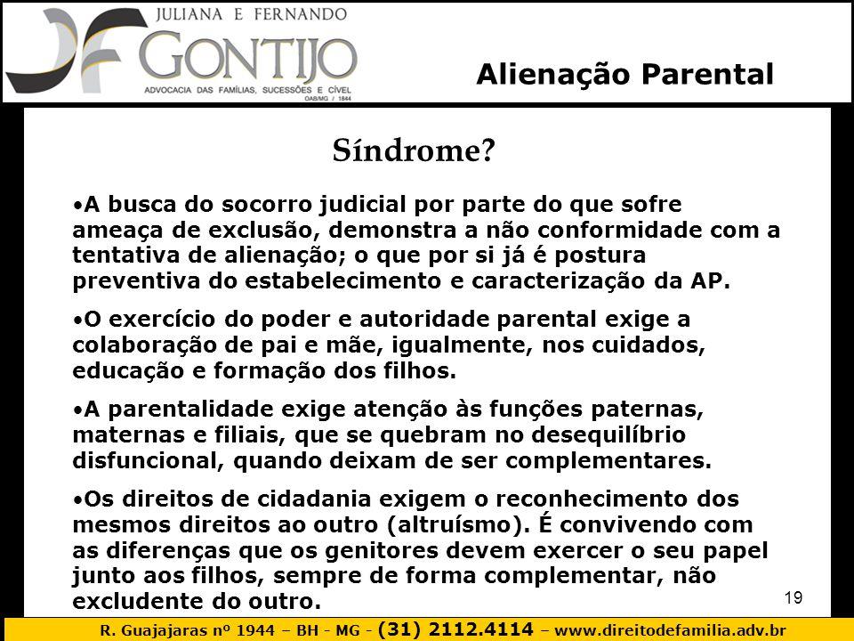 R. Guajajaras nº 1944 – BH - MG - (31) 2112.4114 – www.direitodefamilia.adv.br 19 Alienação Parental Síndrome? A busca do socorro judicial por parte d