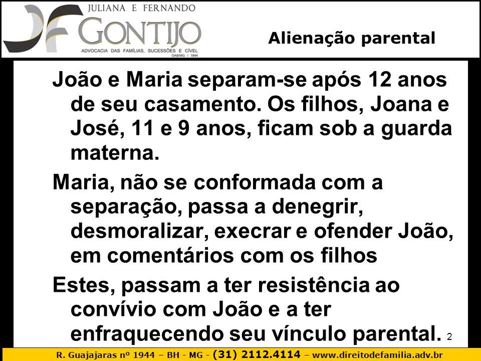 R. Guajajaras nº 1944 – BH - MG - (31) 2112.4114 – www.direitodefamilia.adv.br 2 João e Maria separam-se após 12 anos de seu casamento. Os filhos, Joa