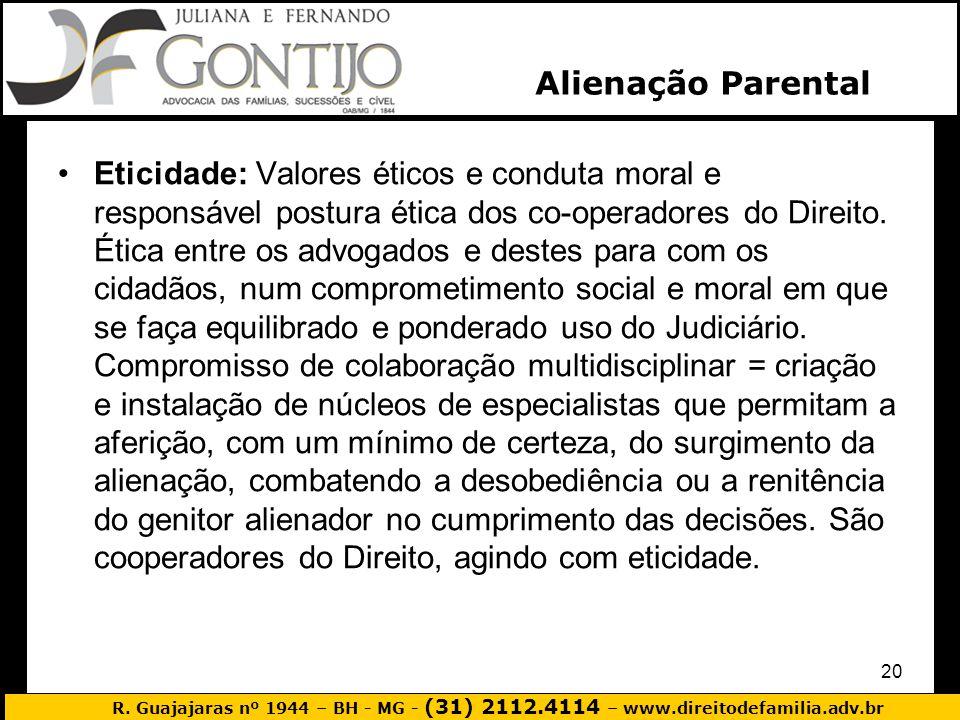 R. Guajajaras nº 1944 – BH - MG - (31) 2112.4114 – www.direitodefamilia.adv.br 20 Eticidade: Valores éticos e conduta moral e responsável postura étic
