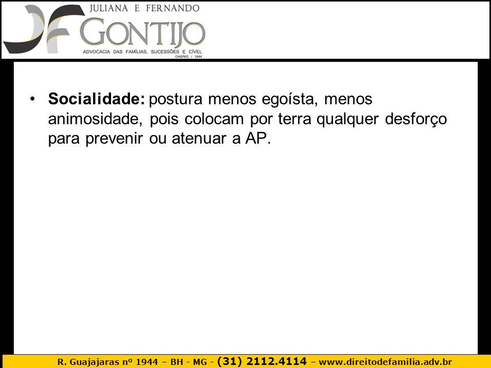 R. Guajajaras nº 1944 – BH - MG - (31) 2112.4114 – www.direitodefamilia.adv.br Socialidade: postura menos egoísta, menos animosidade, pois colocam por
