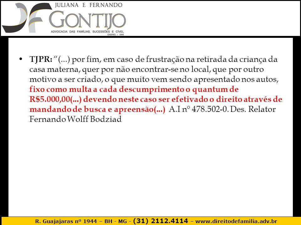 R. Guajajaras nº 1944 – BH - MG - (31) 2112.4114 – www.direitodefamilia.adv.br TJPR: (...) por fim, em caso de frustração na retirada da criança da ca