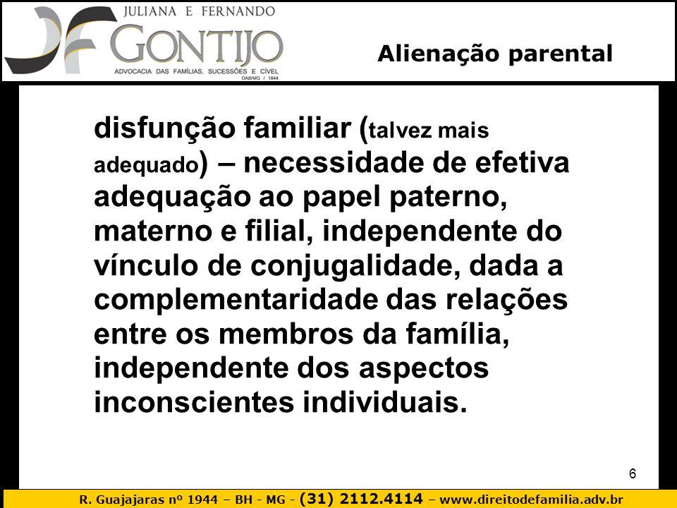 R. Guajajaras nº 1944 – BH - MG - (31) 2112.4114 – www.direitodefamilia.adv.br 6 disfunção familiar ( talvez mais adequado ) – necessidade de efetiva