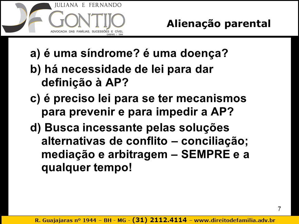 R. Guajajaras nº 1944 – BH - MG - (31) 2112.4114 – www.direitodefamilia.adv.br 7 a) é uma síndrome? é uma doença? b) há necessidade de lei para dar de