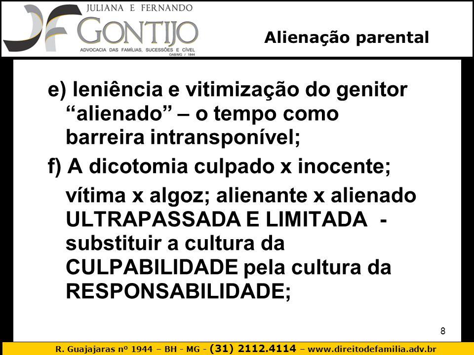 R. Guajajaras nº 1944 – BH - MG - (31) 2112.4114 – www.direitodefamilia.adv.br 8 e) leniência e vitimização do genitor alienado – o tempo como barreir