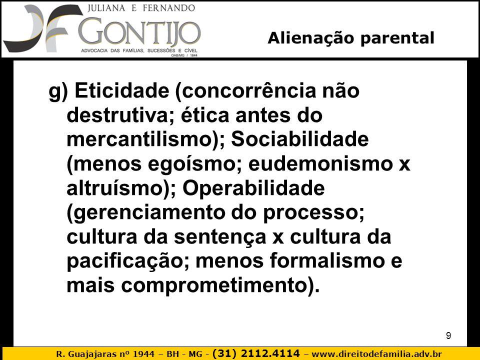 R. Guajajaras nº 1944 – BH - MG - (31) 2112.4114 – www.direitodefamilia.adv.br 9 g) Eticidade (concorrência não destrutiva; ética antes do mercantilis