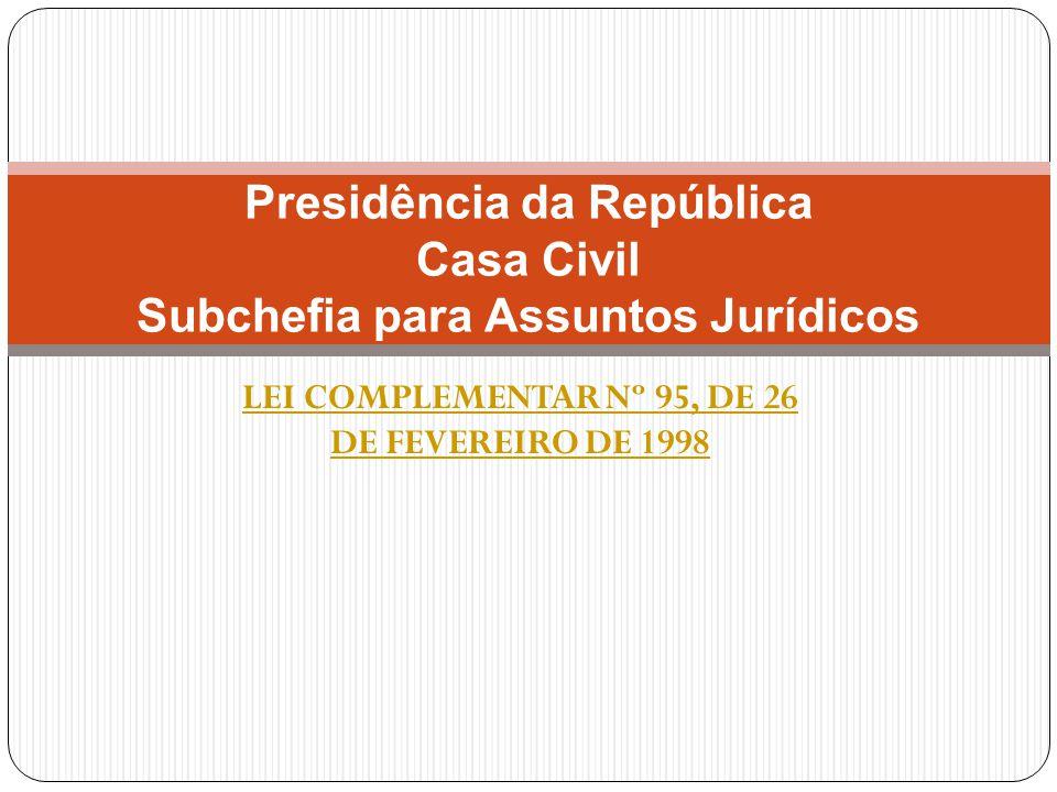 LEI COMPLEMENTAR Nº 95, DE 26 DE FEVEREIRO DE 1998 Presidência da República Casa Civil Subchefia para Assuntos Jurídicos