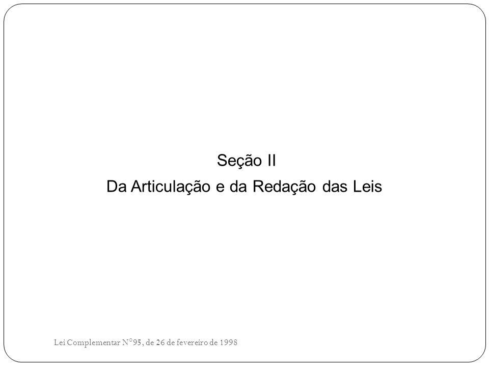 Seção II Da Articulação e da Redação das Leis Lei Complementar N°95, de 26 de fevereiro de 1998