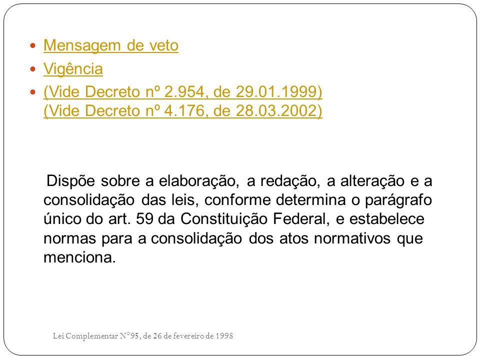 Mensagem de veto Vigência (Vide Decreto nº 2.954, de 29.01.1999) (Vide Decreto nº 4.176, de 28.03.2002) (Vide Decreto nº 2.954, de 29.01.1999) (Vide Decreto nº 4.176, de 28.03.2002) Dispõe sobre a elaboração, a redação, a alteração e a consolidação das leis, conforme determina o parágrafo único do art.