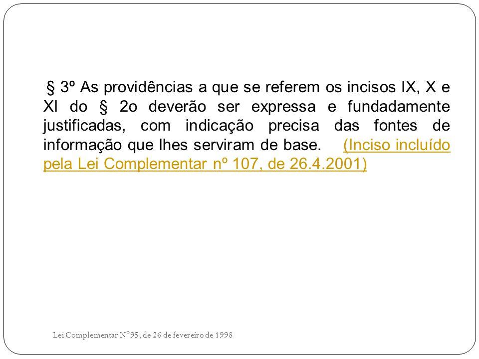 § 3º As providências a que se referem os incisos IX, X e XI do § 2o deverão ser expressa e fundadamente justificadas, com indicação precisa das fontes de informação que lhes serviram de base.