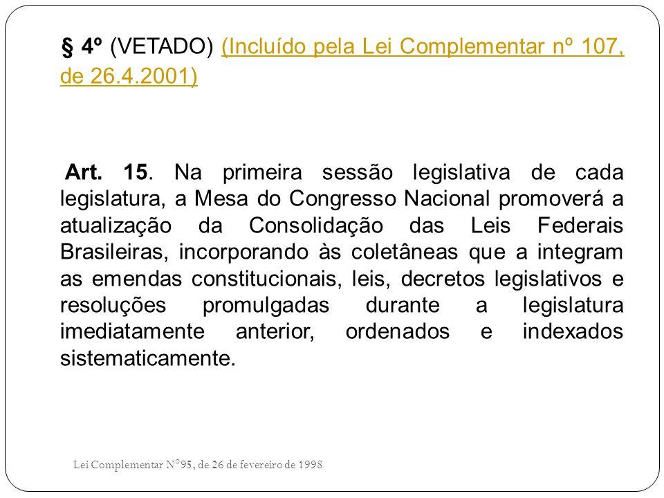 § 4º (VETADO) (Incluído pela Lei Complementar nº 107, de 26.4.2001)(Incluído pela Lei Complementar nº 107, de 26.4.2001) Art.