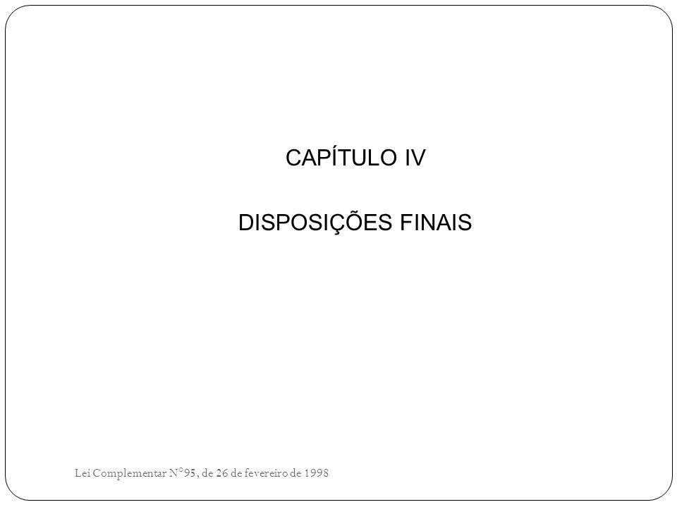 CAPÍTULO IV DISPOSIÇÕES FINAIS Lei Complementar N°95, de 26 de fevereiro de 1998