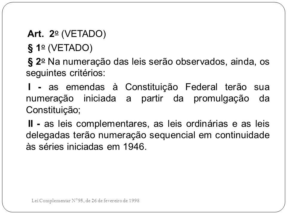 Art. 2 o (VETADO) § 1 o (VETADO) § 2 o Na numeração das leis serão observados, ainda, os seguintes critérios: I - as emendas à Constituição Federal te