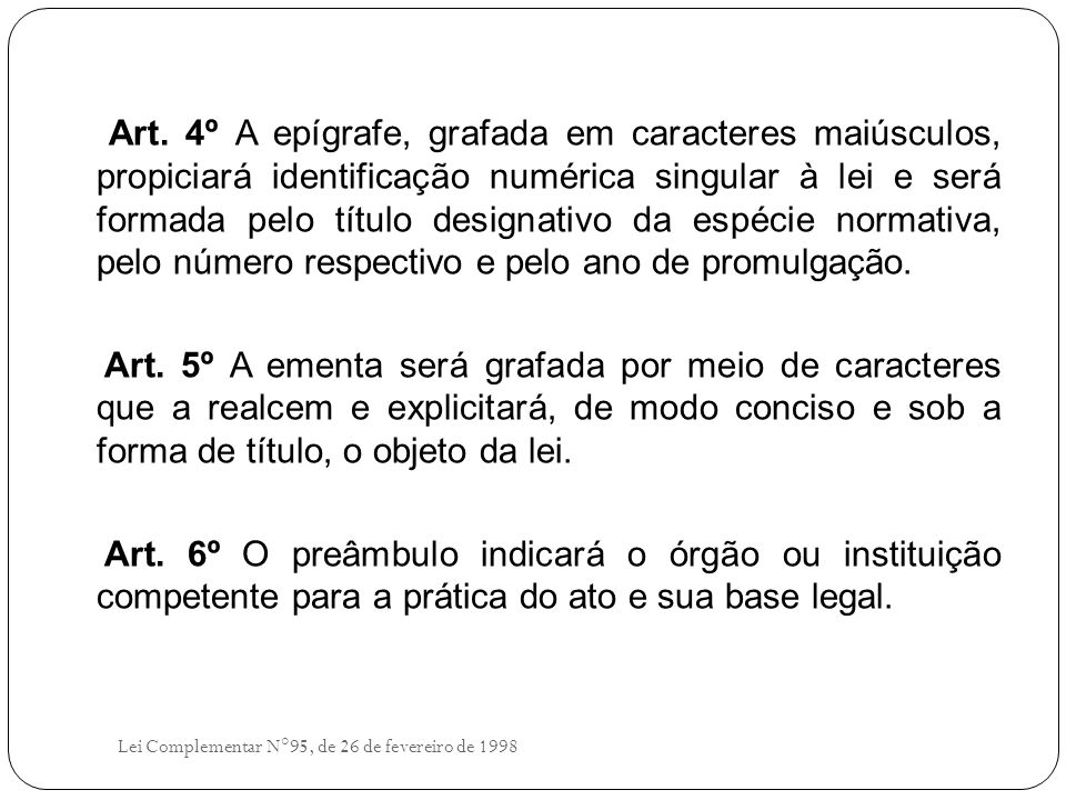 Art. 4º A epígrafe, grafada em caracteres maiúsculos, propiciará identificação numérica singular à lei e será formada pelo título designativo da espéc