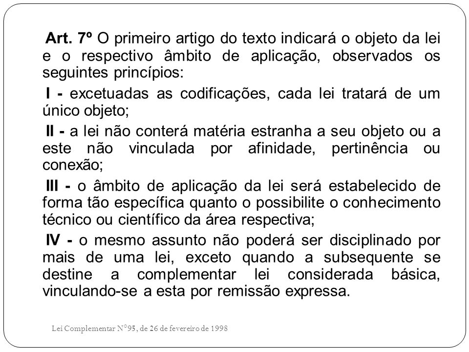 Art. 7º O primeiro artigo do texto indicará o objeto da lei e o respectivo âmbito de aplicação, observados os seguintes princípios: I - excetuadas as