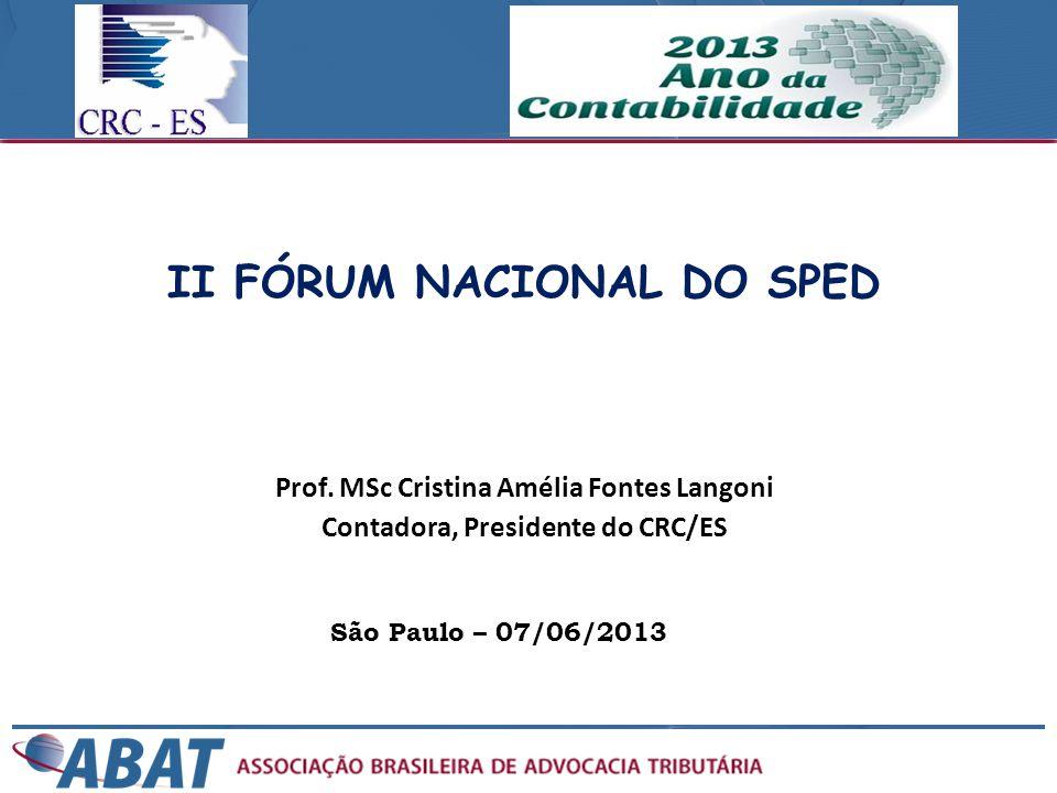 Prof. MSc Cristina Amélia Fontes Langoni Contadora, Presidente do CRC/ES São Paulo – 07/06/2013 II FÓRUM NACIONAL DO SPED