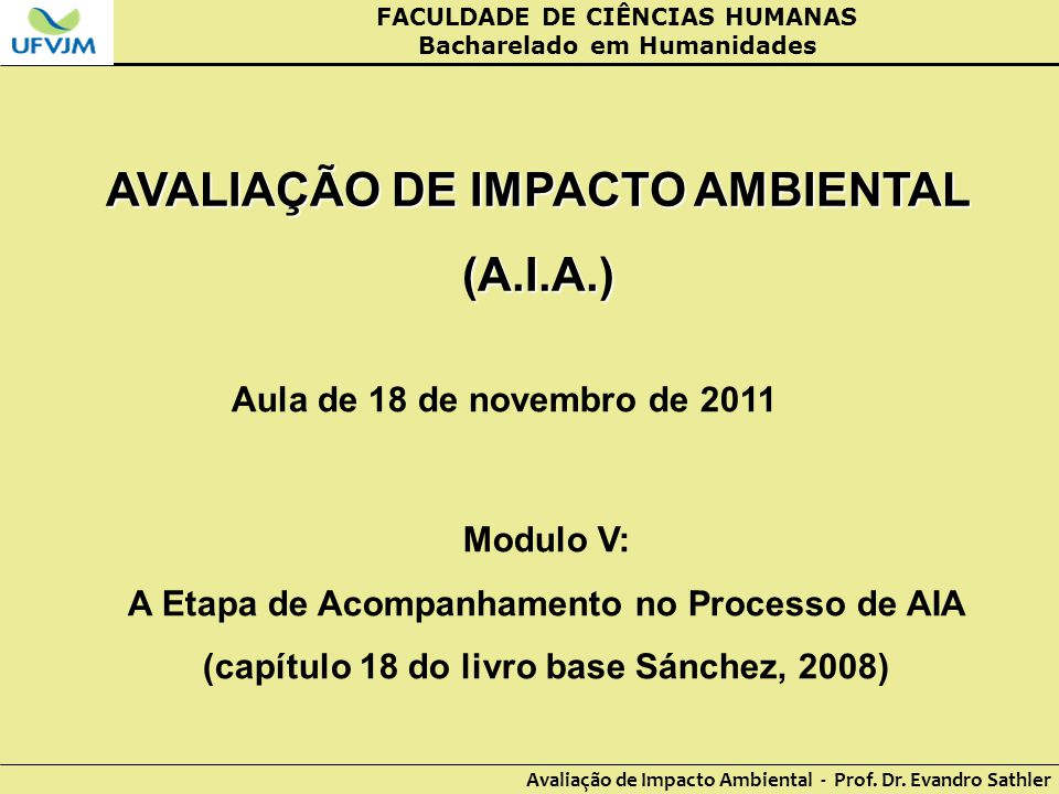 FACULDADE DE CIÊNCIAS HUMANAS Bacharelado em Humanidades Avaliação de Impacto Ambiental - Prof. Dr. Evandro Sathler AVALIAÇÃO DE IMPACTO AMBIENTAL (A.