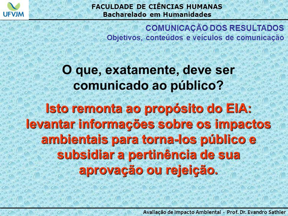 FACULDADE DE CIÊNCIAS HUMANAS Bacharelado em Humanidades Avaliação de Impacto Ambiental - Prof. Dr. Evandro Sathler COMUNICAÇÃO DOS RESULTADOS Objetiv