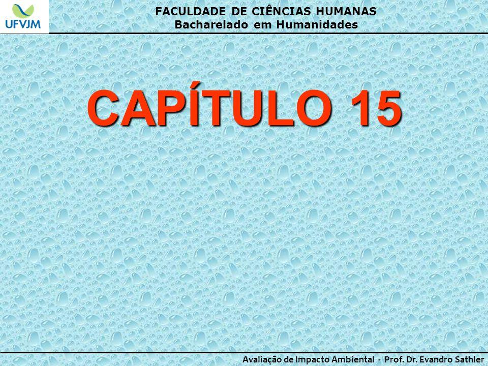 FACULDADE DE CIÊNCIAS HUMANAS Bacharelado em Humanidades Avaliação de Impacto Ambiental - Prof. Dr. Evandro Sathler CAPÍTULO 15