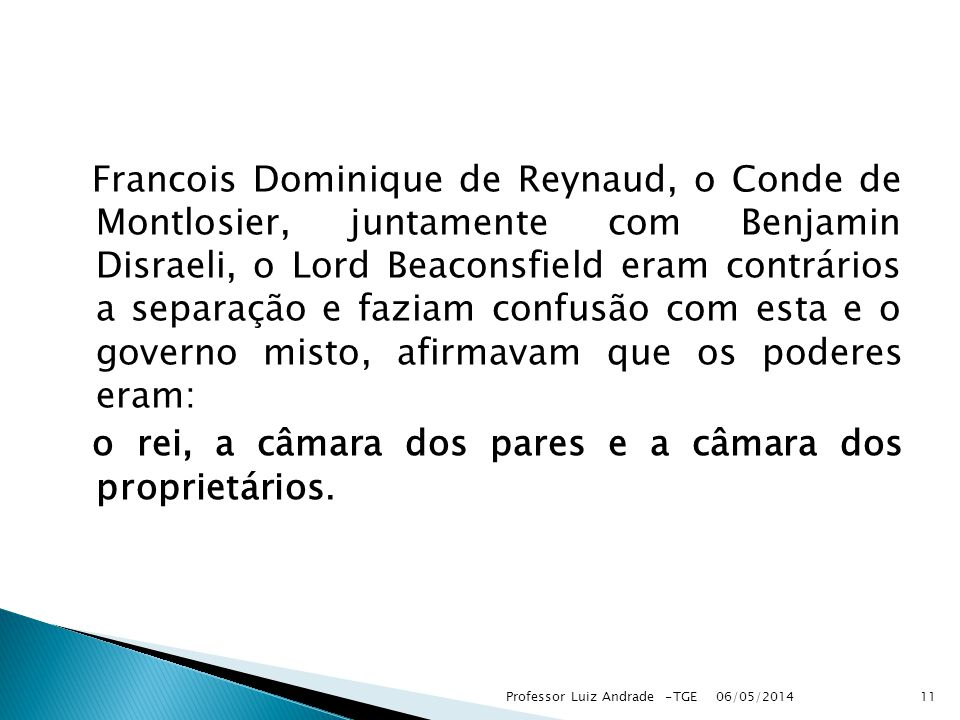 Francois Dominique de Reynaud, o Conde de Montlosier, juntamente com Benjamin Disraeli, o Lord Beaconsfield eram contrários a separação e faziam confusão com esta e o governo misto, afirmavam que os poderes eram: o rei, a câmara dos pares e a câmara dos proprietários.