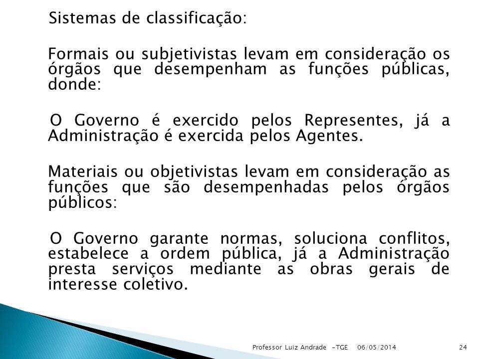 Sistemas de classificação: Formais ou subjetivistas levam em consideração os órgãos que desempenham as funções públicas, donde: O Governo é exercido pelos Representes, já a Administração é exercida pelos Agentes.