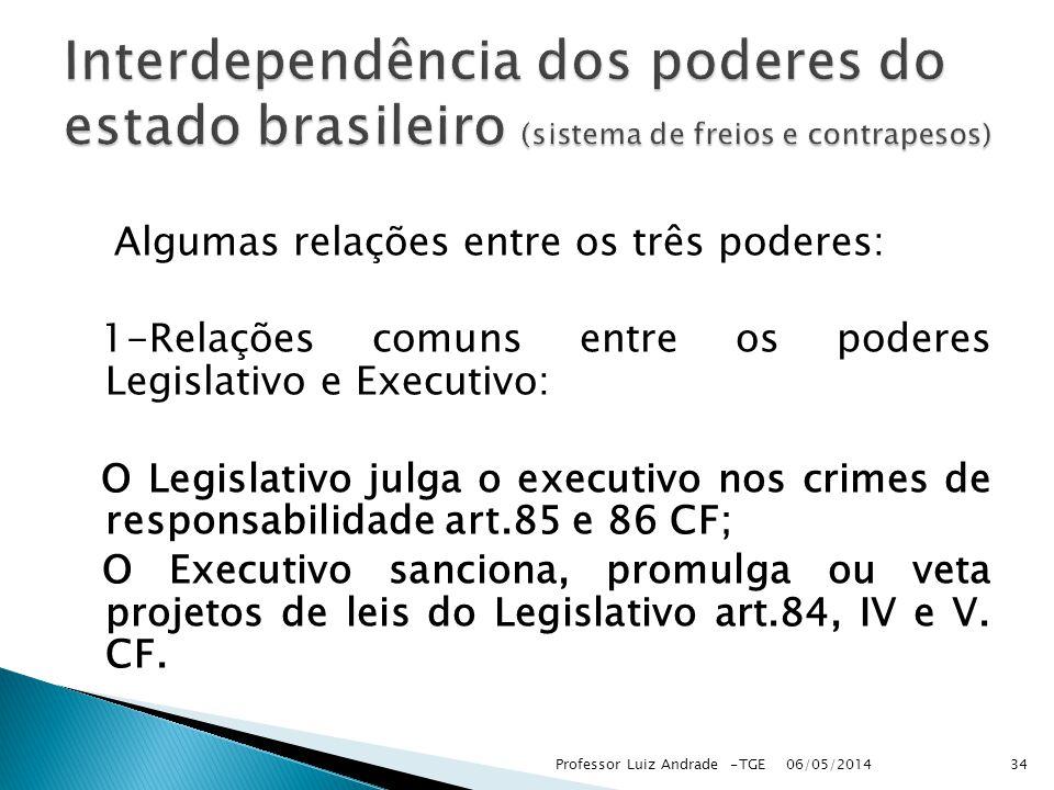 Algumas relações entre os três poderes: 1-Relações comuns entre os poderes Legislativo e Executivo: O Legislativo julga o executivo nos crimes de resp