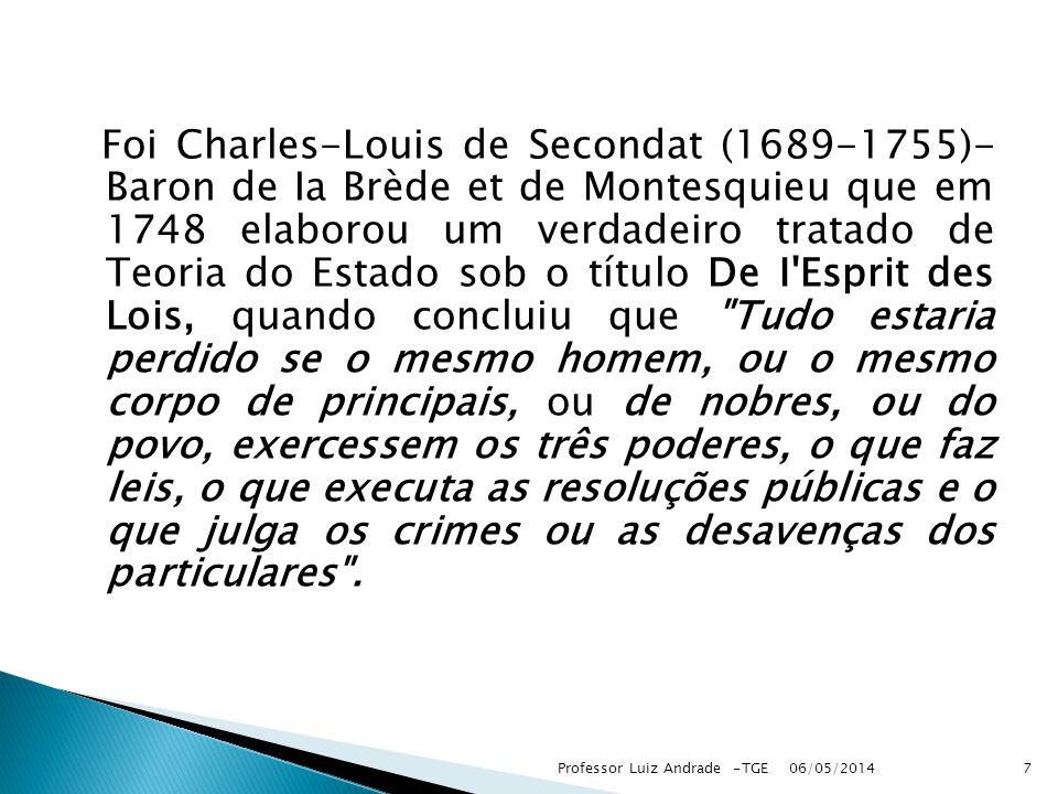 Foi Charles-Louis de Secondat (1689-1755)- Baron de Ia Brède et de Montesquieu que em 1748 elaborou um verdadeiro tratado de Teoria do Estado sob o tí