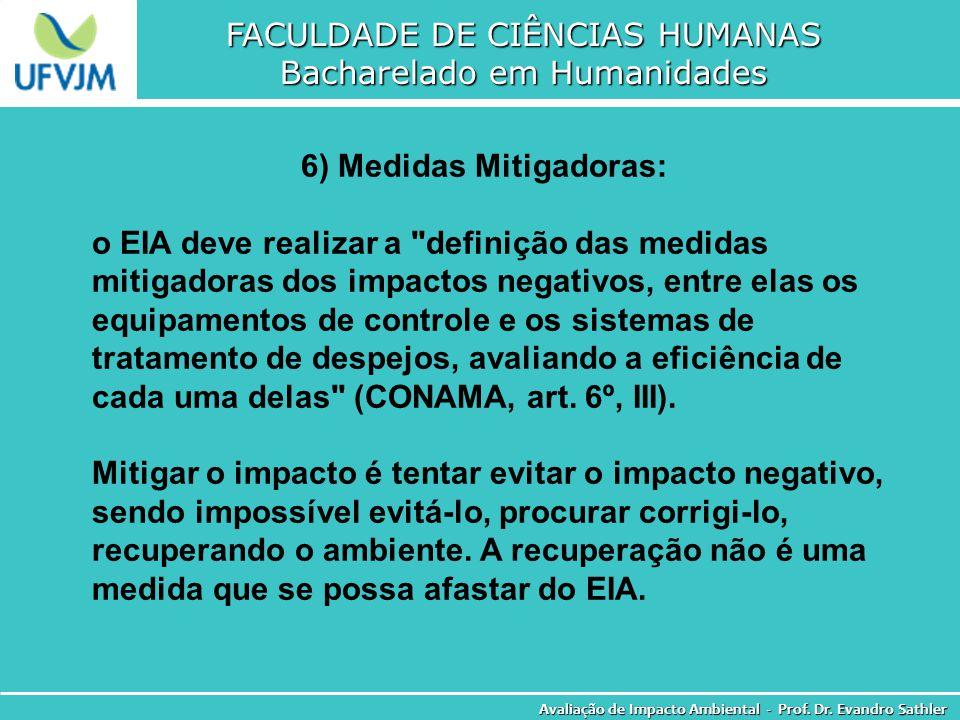 FACULDADE DE CIÊNCIAS HUMANAS Bacharelado em Humanidades Avaliação de Impacto Ambiental - Prof. Dr. Evandro Sathler 6) Medidas Mitigadoras: o EIA deve
