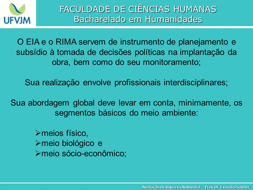 FACULDADE DE CIÊNCIAS HUMANAS Bacharelado em Humanidades Avaliação de Impacto Ambiental - Prof. Dr. Evandro Sathler O EIA e o RIMA servem de instrumen