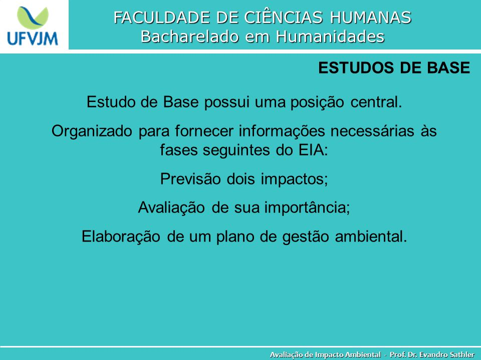 FACULDADE DE CIÊNCIAS HUMANAS Bacharelado em Humanidades Avaliação de Impacto Ambiental - Prof. Dr. Evandro Sathler ESTUDOS DE BASE Estudo de Base pos