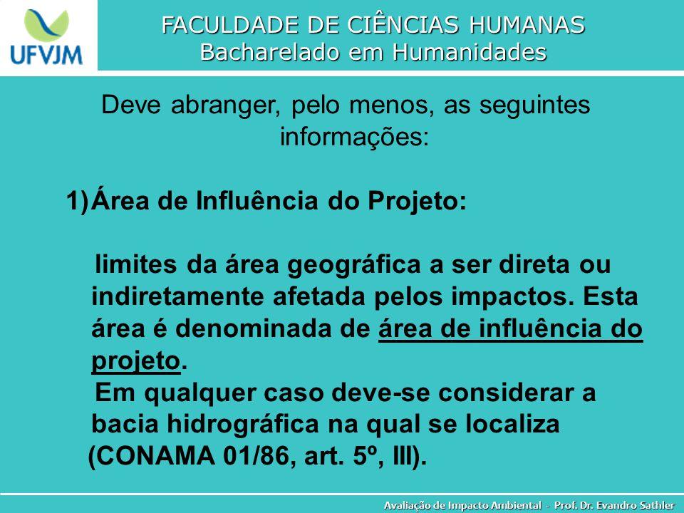 FACULDADE DE CIÊNCIAS HUMANAS Bacharelado em Humanidades Avaliação de Impacto Ambiental - Prof. Dr. Evandro Sathler Deve abranger, pelo menos, as segu