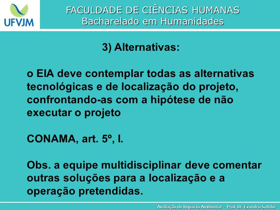 FACULDADE DE CIÊNCIAS HUMANAS Bacharelado em Humanidades Avaliação de Impacto Ambiental - Prof. Dr. Evandro Sathler 3) Alternativas: o EIA deve contem