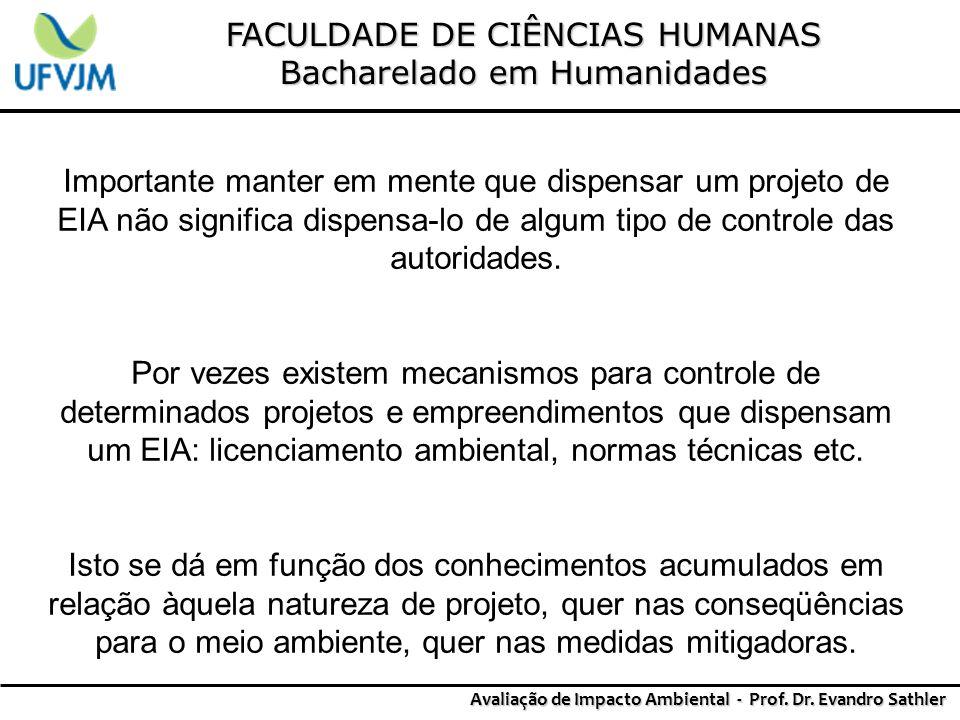 FACULDADE DE CIÊNCIAS HUMANAS Bacharelado em Humanidades Avaliação de Impacto Ambiental - Prof. Dr. Evandro Sathler Importante manter em mente que dis