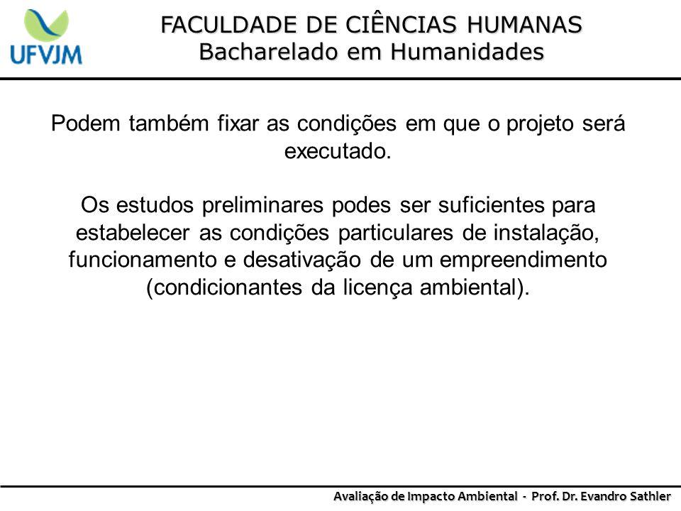 FACULDADE DE CIÊNCIAS HUMANAS Bacharelado em Humanidades Avaliação de Impacto Ambiental - Prof. Dr. Evandro Sathler Podem também fixar as condições em