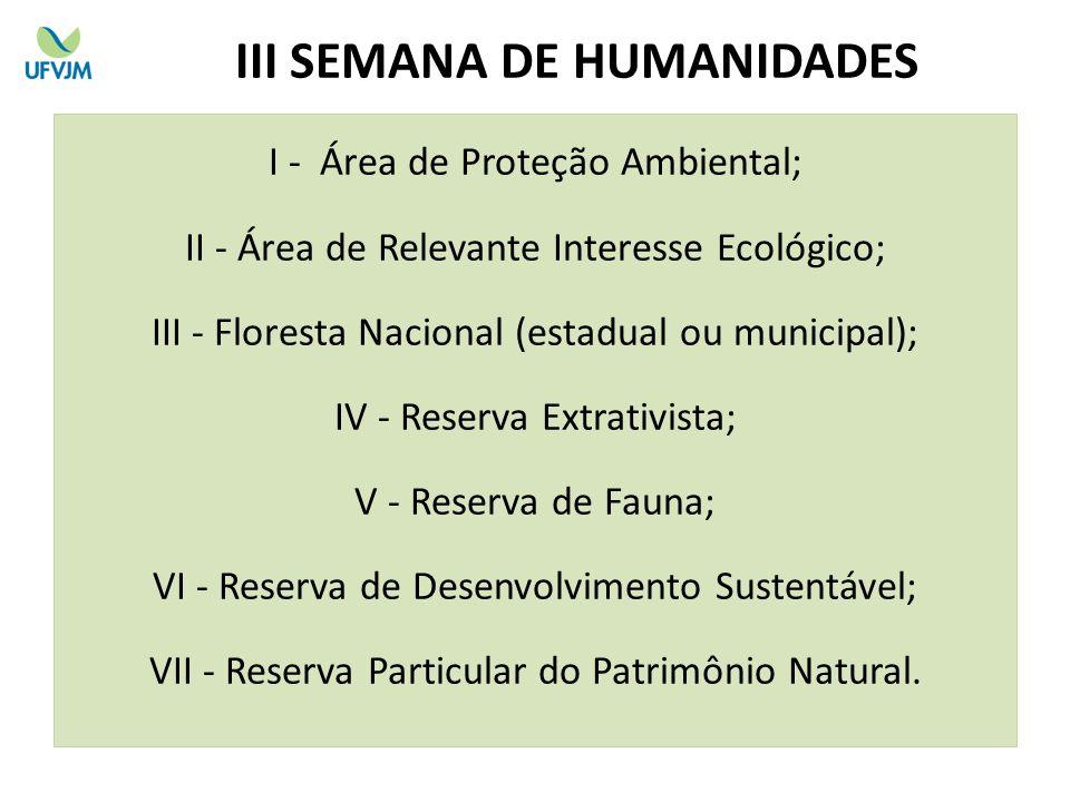 I - Área de Proteção Ambiental; II - Área de Relevante Interesse Ecológico; III - Floresta Nacional (estadual ou municipal); IV - Reserva Extrativista