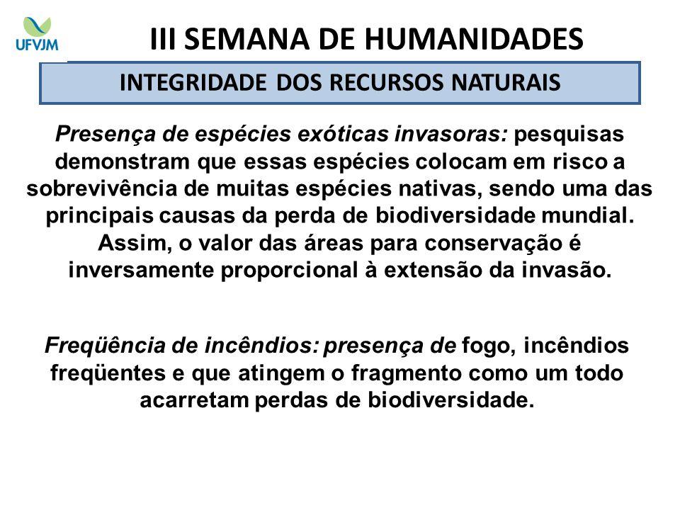 INTEGRIDADE DOS RECURSOS NATURAIS Presença de espécies exóticas invasoras: pesquisas demonstram que essas espécies colocam em risco a sobrevivência de