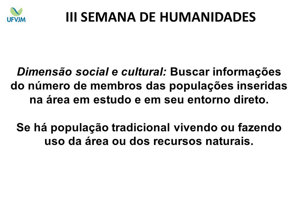 Dimensão social e cultural: Buscar informações do número de membros das populações inseridas na área em estudo e em seu entorno direto. Se há populaçã