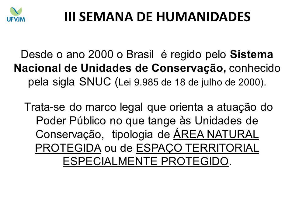 Desde o ano 2000 o Brasil é regido pelo Sistema Nacional de Unidades de Conservação, conhecido pela sigla SNUC ( Lei 9.985 de 18 de julho de 2000). Tr