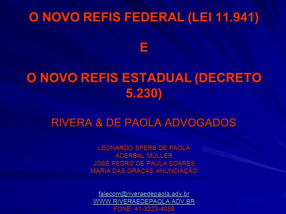 O NOVO REFIS FEDERAL (LEI 11.941) E O NOVO REFIS ESTADUAL (DECRETO 5.230) RIVERA & DE PAOLA ADVOGADOS LEONARDO SPERB DE PAOLA ADERBAL MÜLLER JOSÉ PEDR