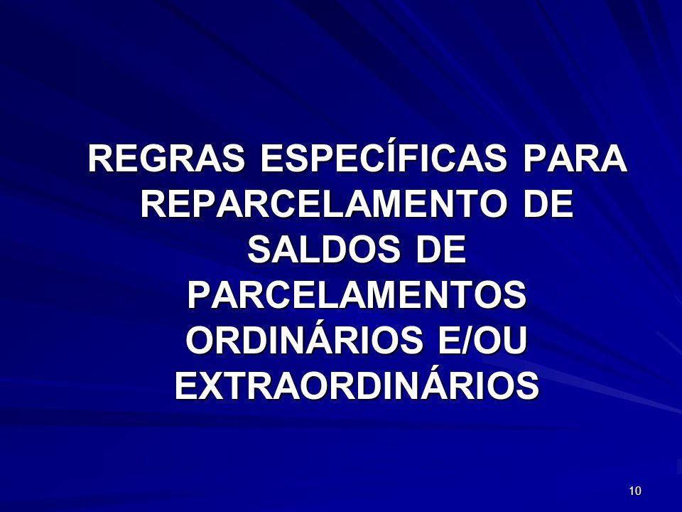 REGRAS ESPECÍFICAS PARA REPARCELAMENTO DE SALDOS DE PARCELAMENTOS ORDINÁRIOS E/OU EXTRAORDINÁRIOS 10