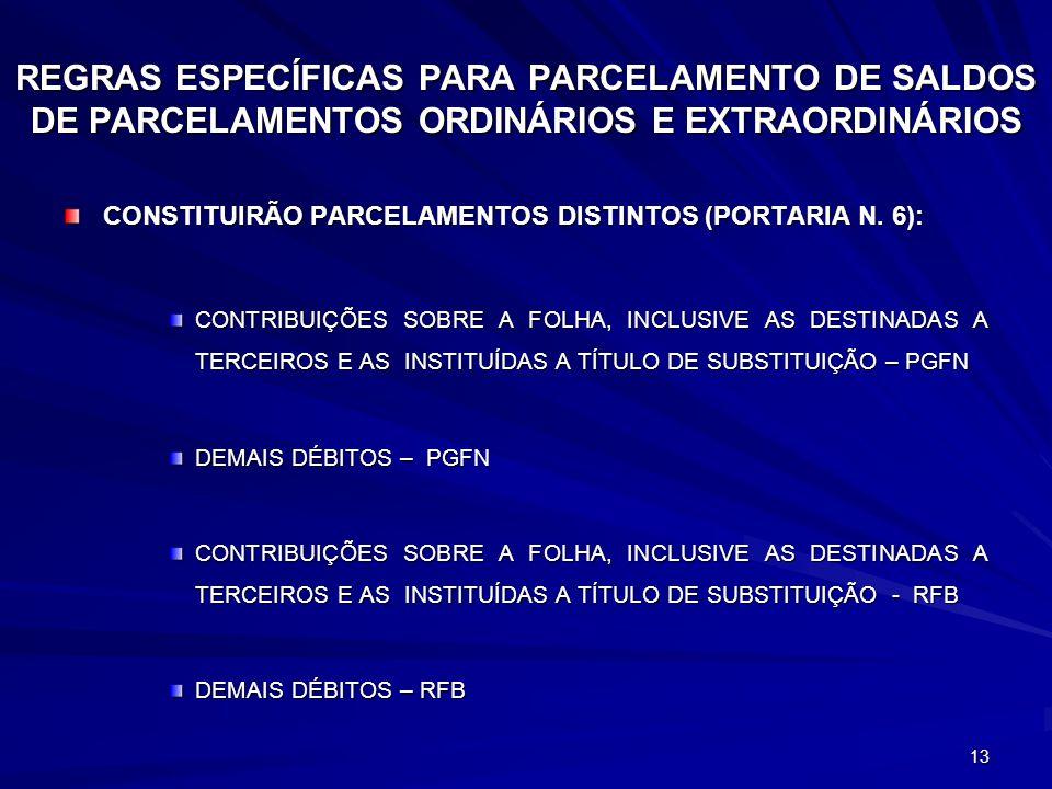 13 REGRAS ESPECÍFICAS PARA PARCELAMENTO DE SALDOS DE PARCELAMENTOS ORDINÁRIOS E EXTRAORDINÁRIOS CONSTITUIRÃO PARCELAMENTOS DISTINTOS (PORTARIA N. 6):