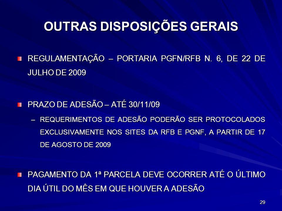 29 OUTRAS DISPOSIÇÕES GERAIS REGULAMENTAÇÃO – PORTARIA PGFN/RFB N. 6, DE 22 DE JULHO DE 2009 PRAZO DE ADESÃO – ATÉ 30/11/09 –REQUERIMENTOS DE ADESÃO P