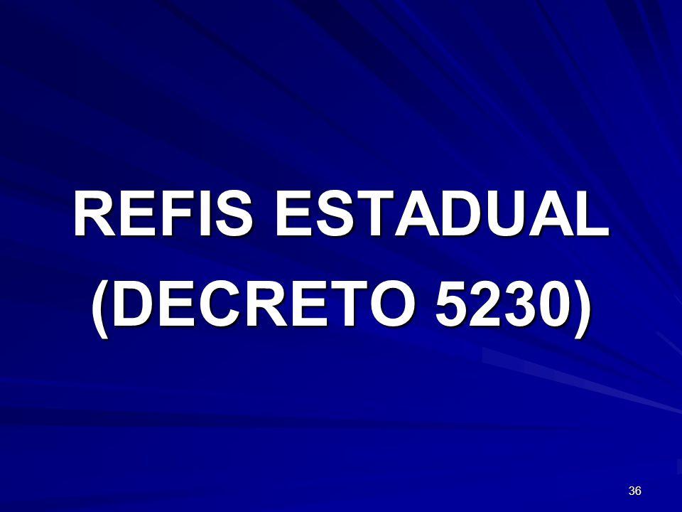 REFIS ESTADUAL (DECRETO 5230) 36