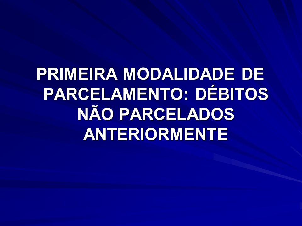 PRIMEIRA MODALIDADE DE PARCELAMENTO: DÉBITOS NÃO PARCELADOS ANTERIORMENTE