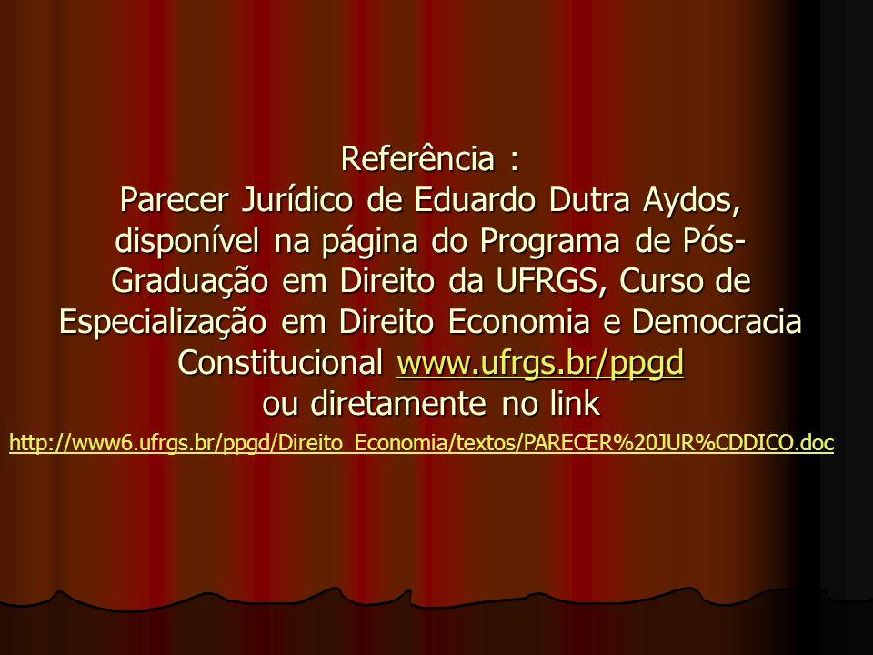 Referência : Parecer Jurídico de Eduardo Dutra Aydos, disponível na página do Programa de Pós- Graduação em Direito da UFRGS, Curso de Especialização