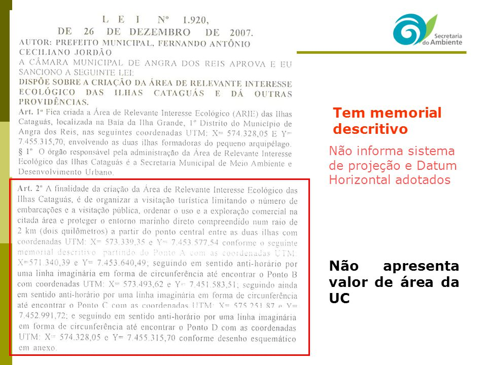 Tem memorial descritivo Não apresenta valor de área da UC Não informa sistema de projeção e Datum Horizontal adotados