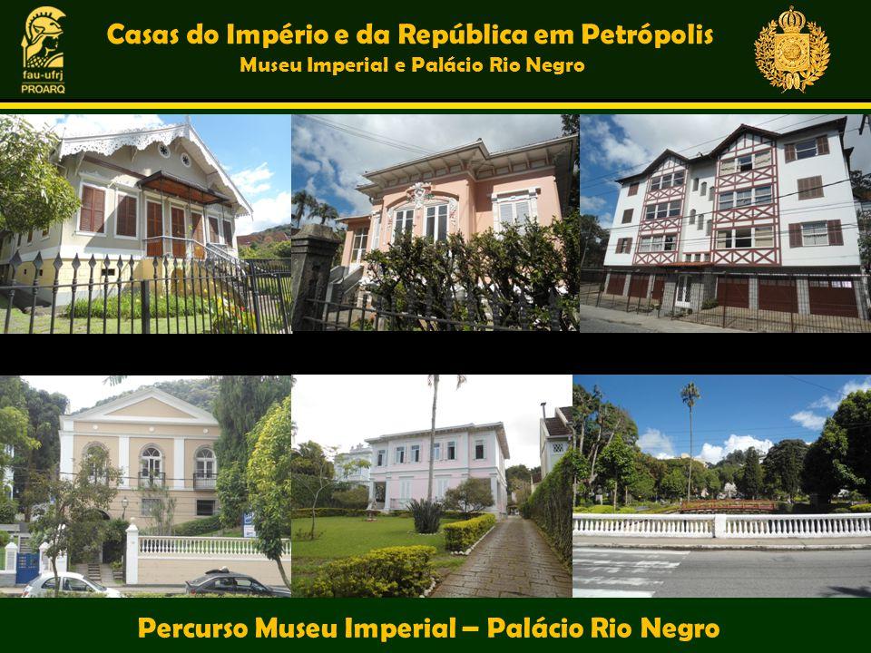 Casas do Império e da República em Petrópolis Museu Imperial e Palácio Rio Negro Percurso Museu Imperial – Palácio Rio Negro